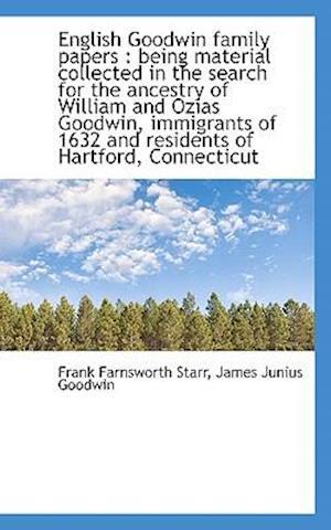 English Goodwin Family Papers af Frank Farnsworth Starr, James Junius Goodwin