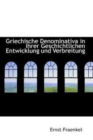 Griechische Denominativa in Ihrer Geschichtlichen Entwicklung Und Verbreitung af Ernst Fraenkel