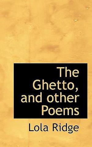 The Ghetto, and Other Poems af Lola Ridge