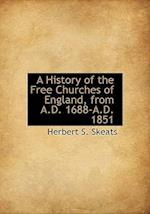 A History of the Free Churches of England, from A.D. 1688-A.D. 1851 af Herbert S. Skeats