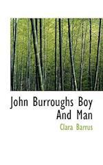 John Burroughs Boy and Man af Clara Barrus
