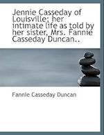Jennie Casseday of Louisville; Her Intimate Life as Told by Her Sister, Mrs. Fannie Casseday Duncan. af Fannie Casseday Duncan