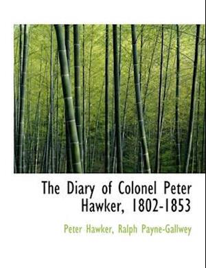 The Diary of Colonel Peter Hawker, 1802-1853 af Peter Hawker, Ralph Payne-Gallwey