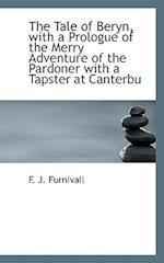The Tale of Beryn, with a Prologue of the Merry Adventure of the Pardoner with a Tapster at Canterbu af F. J. Furnivall