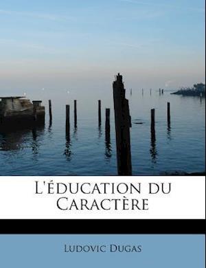 L' Education Du Caract Re af Ludovic Dugas