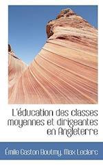 L' Ducation Des Classes Moyennes Et Dirigeantes En Angleterre af Max Leclerc, Mile Gaston Boutmy