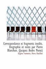Correspondance Et Fragments in Dits. Biographie Et Notes Par Pierre Blanchon. (Jacques Andr M Rys) af Pierre Blanchon, Eugene Fromentin
