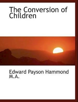 The Conversion of Children af Edward Payson Hammond