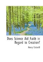 Does Science Aid Faith in Regard to Creation? af Henry Cotterill