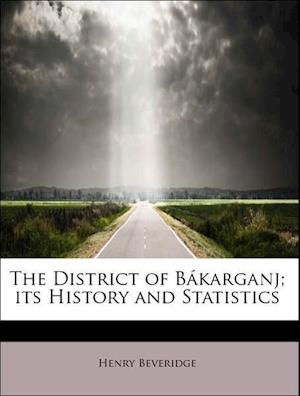 The District of B Karganj; Its History and Statistics af Henry Beveridge