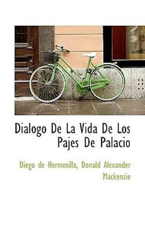 Dialogo de La Vida de Los Pajes de Palacio af Diego De Hermosilla, Donald Alexander Mackenzie