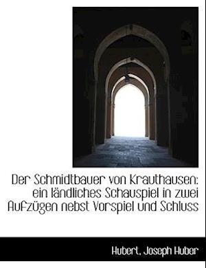 Der Schmidtbauer Von Krauthausen af Hubert, Joseph Huber