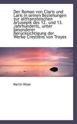 Der Roman Von Claris Und Laris in Seinen Beziehungen Zur Altfranzosischen Artusepik Des 12. Und 13. af Martin Klose