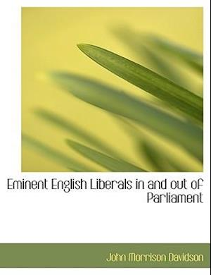 Eminent English Liberals in and Out of Parliament af John Morrison Davidson