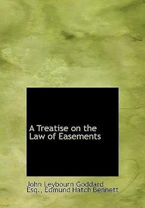 A Treatise on the Law of Easements af John Leybourn Goddard, Edmund Hatch Bennett