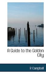 A Guide to the Golden City af R. Campbell