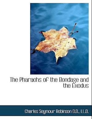 The Pharaohs of the Bondage and the Exodus af Charles Seymour Robinson