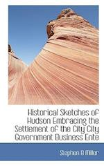 Historical Sketches of Hudson Embracing the Settlement of the City City Government Business Ente af Stephen B. Miller