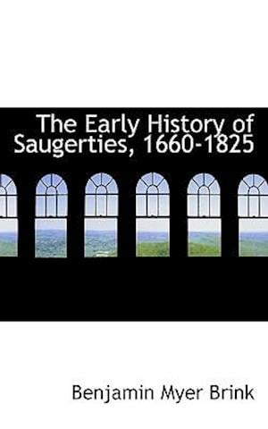 The Early History of Saugerties, 1660-1825 af Benjamin Myer Brink