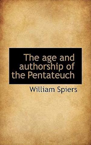 The Age and Authorship of the Pentateuch af William Spiers