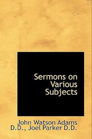 Sermons on Various Subjects af Joel Parker, John Watson Adams