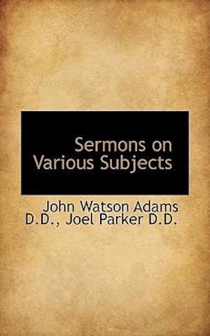 Sermons on Various Subjects af John Watson Adams, Joel Parker