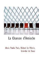 La Chanson D'Antioche af Richard Le Plerin, Alexis Paulin Paris, Graindor De Douai