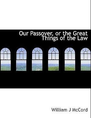 Our Passover, or the Great Things of the Law af William J. McCord