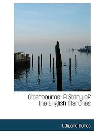 Otterbourne; A Story of the English Marches af Edward Duros