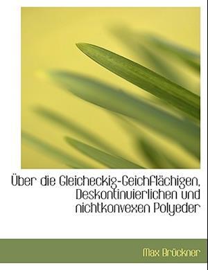 Uber Die Gleicheckig-Geichflachigen, Deskontinuierlichen Und Nichtkonvexen Polyeder af Max Bruckner
