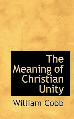 The Meaning of Christian Unity af William Cobb