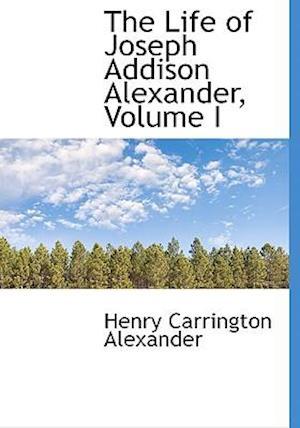 The Life of Joseph Addison Alexander, Volume I af Henry Carrington Alexander