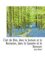 L'Art de Dire, Dans La Lecture Et La R Citation, Dans La Causerie Et Le Descours af Jean Blaize