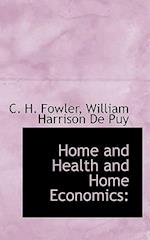 Home and Health and Home Economics af C. H. Fowler, William Harrison De Puy