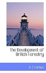 The Development of British Forestry af A. C. Forbes
