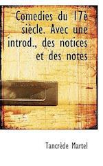 Com Dies Du 17 Si Cle. Avec Une Introd., Des Notices Et Des Notes af Tancrede Martel