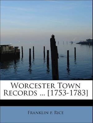 Worcester Town Records ... [1753-1783] af Franklin P. Rice