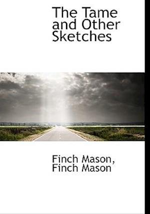 The Tame and Other Sketches af Finch Mason