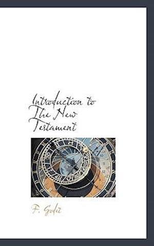 Introduction to the New Testament af F. Godet