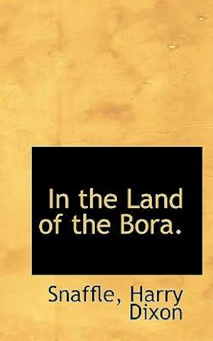In the Land of the Bora. af Harry Dixon, Snaffle