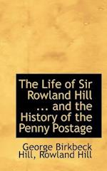 The Life of Sir Rowland Hill ... and the History of the Penny Postage af George Birkbeck Norman Hill, Rowland Hill