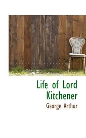 Life of Lord Kitchener af George Arthur
