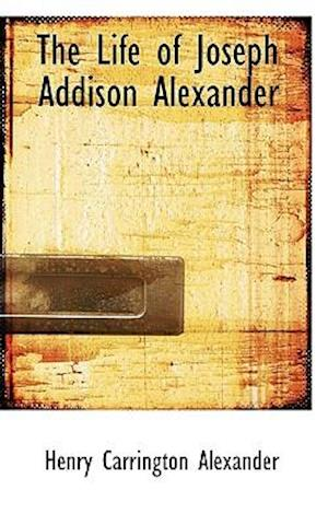 The Life of Joseph Addison Alexander af Henry Carrington Alexander