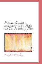 Notes on Chaucer a Commentary on the PROLOG and Six Canterbury Tales af Henry Barrett Hinckley