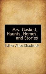 Mrs. Gaskell, Haunts, Homes, and Stories af Esther Alice Chadwick