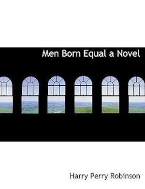 Men Born Equal a Novel af Harry Perry Robinson