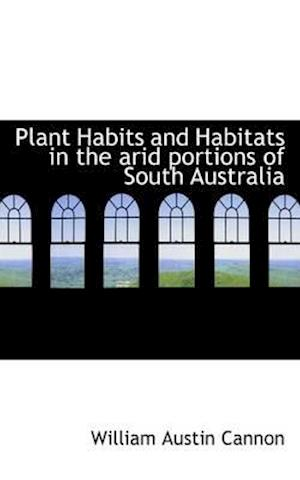 Plant Habits and Habitats in the Arid Portions of South Australia af William Austin Cannon