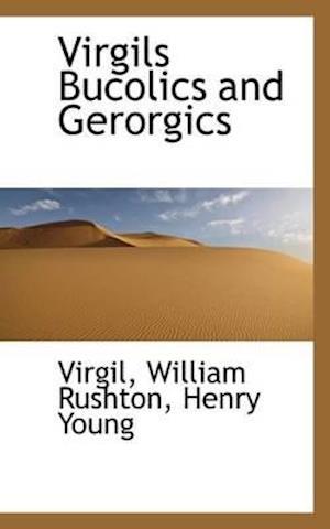 Virgils Bucolics and Gerorgics af Henry Young, William Rushton, Virgil