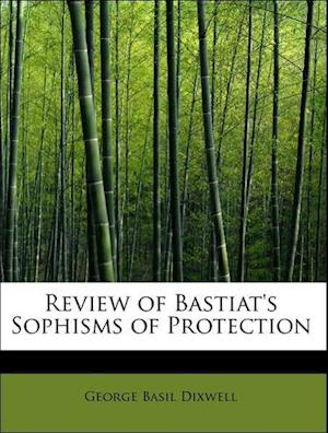 Review of Bastiat's Sophisms of Protection af George Basil Dixwell