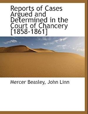 Reports of Cases Argued and Determined in the Court of Chancery [1858-1861] af John Linn, Mercer Beasley